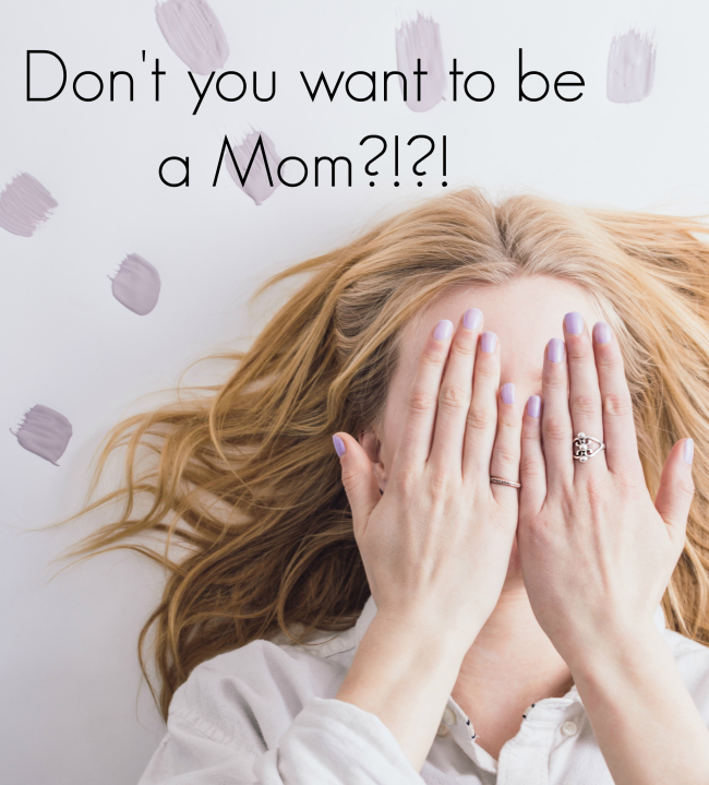 Don't You Want To Be A Mom??