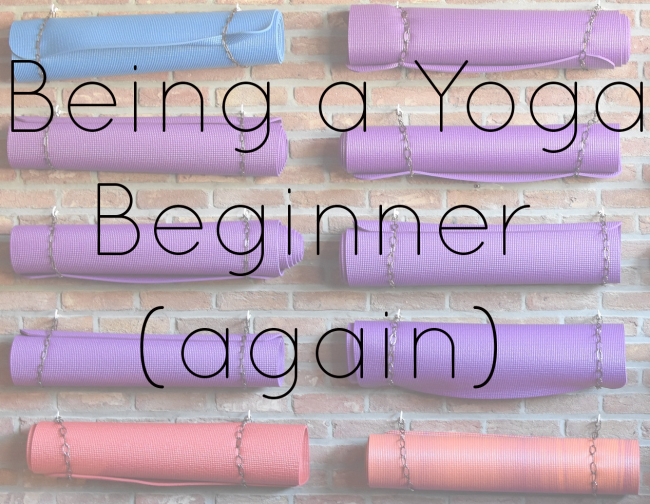 Being A Yoga Beginner...Again