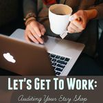 Let's Get To Work: Auditing Your Etsy Shop