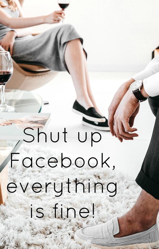 Shut up Facebook, everything is fine!