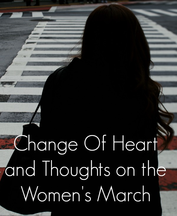 Change Of Heart and Thoughts on the Women's March