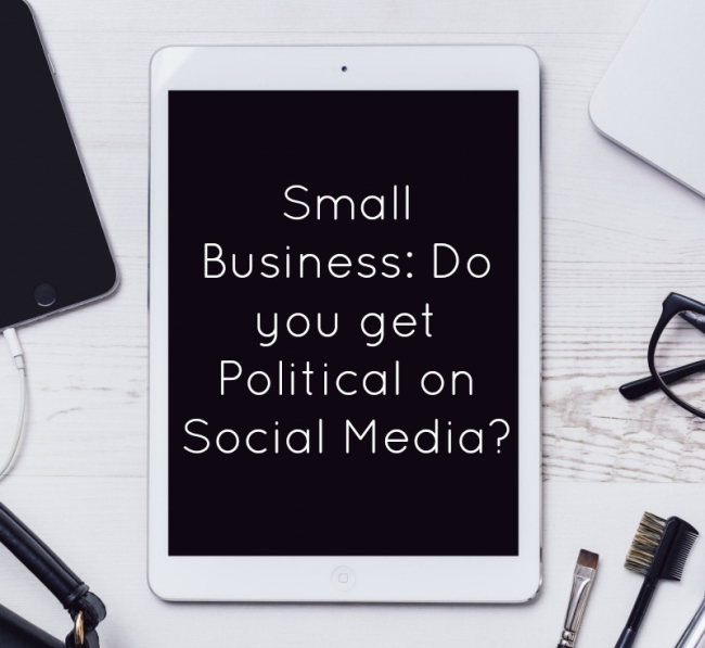 Small Business: Do you get Political on Social Media?