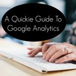 A Quickie Guide To Google Analytics